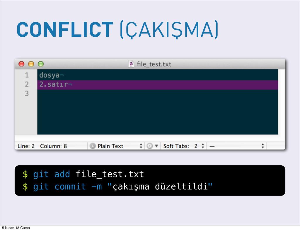 CONFLICT (ÇAKIŞMA) $ git add file_test.txt $ gi...