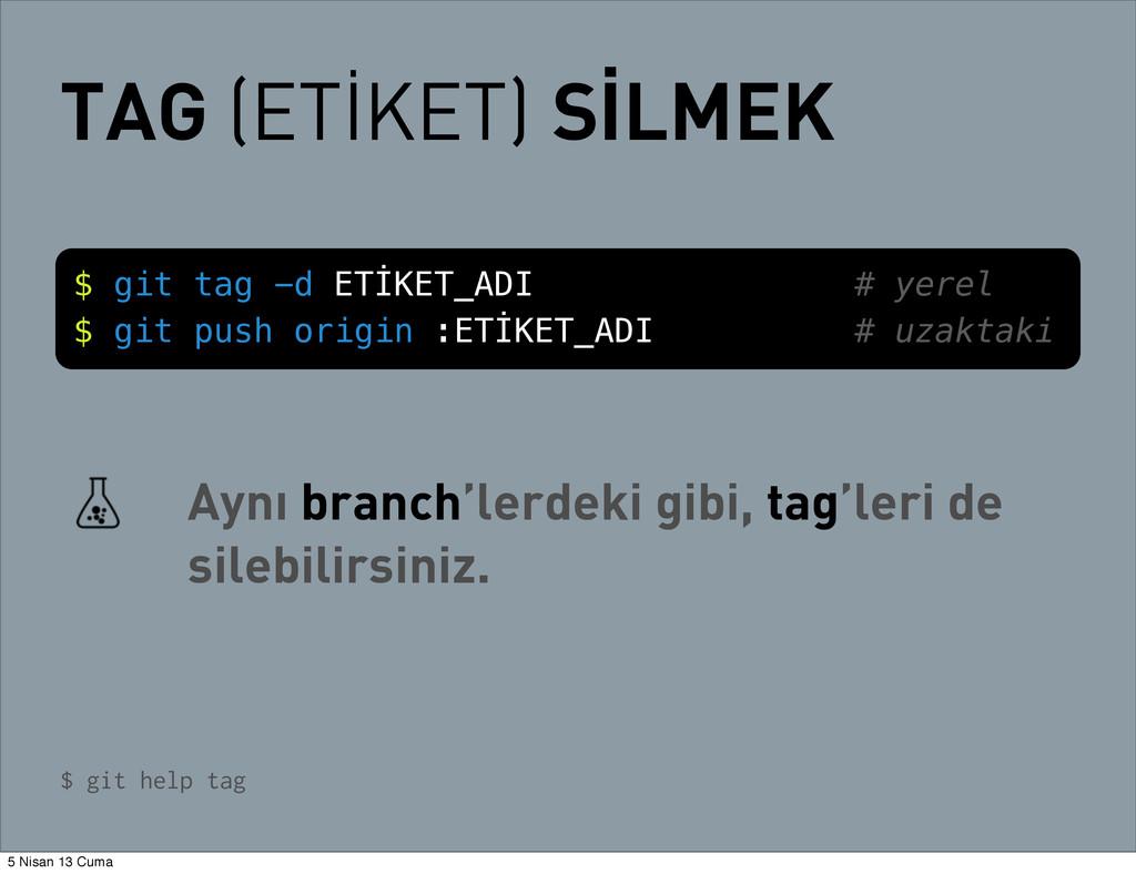 TAG (ETİKET) SİLMEK $ git tag -d ETİKET_ADI # y...