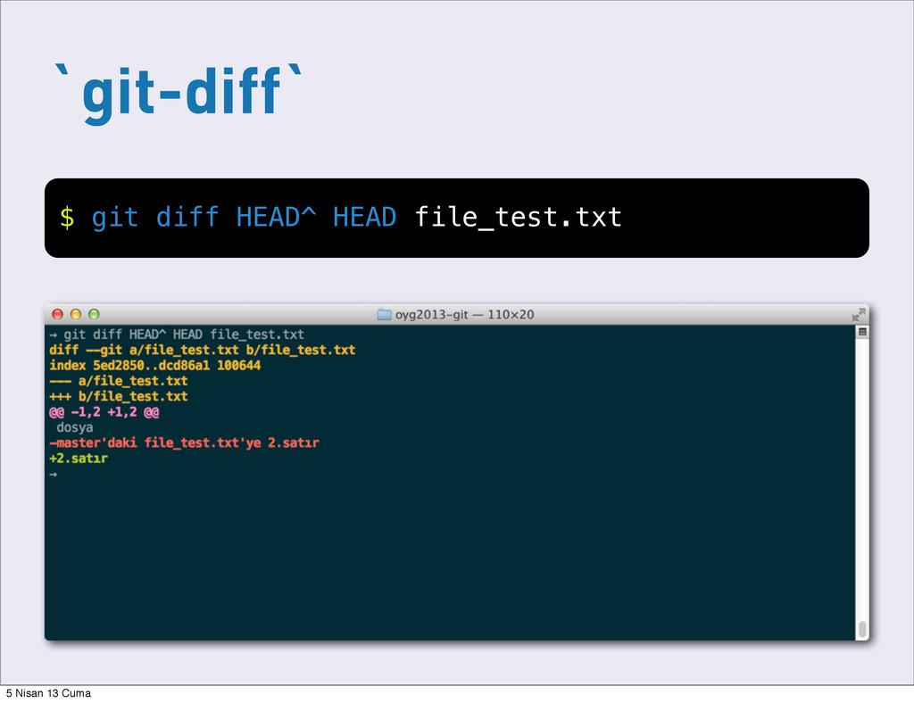 `git-diff` $ git diff HEAD^ HEAD file_test.txt ...