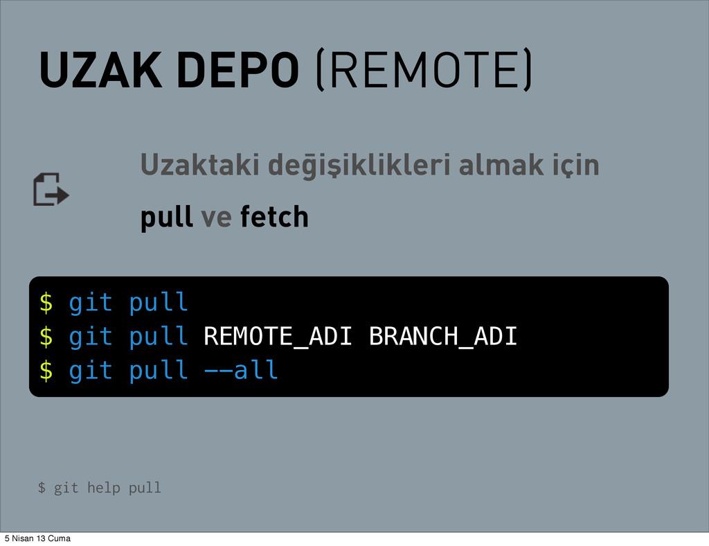 UZAK DEPO (REMOTE) $ git pull $ git pull REMOTE...