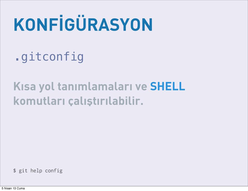 KONFİGÜRASYON $ git help config Kısa yol tanıml...