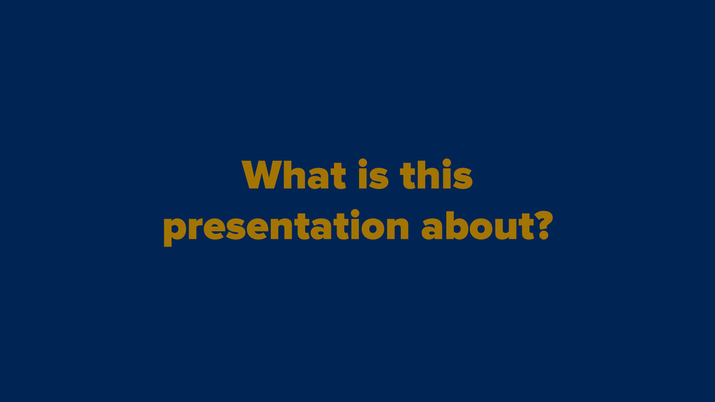 What is this presentation about?
