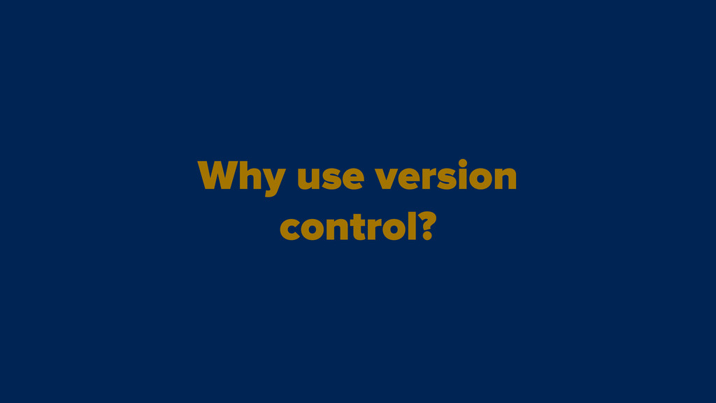 Why use version control?