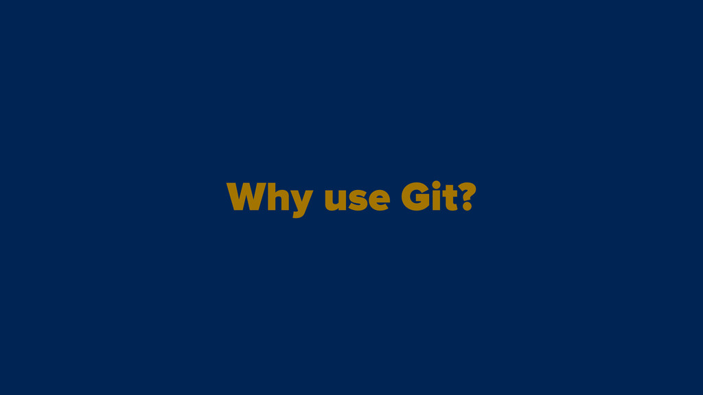 Why use Git?