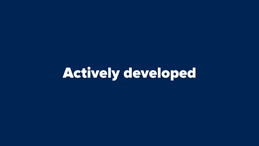 Actively developed