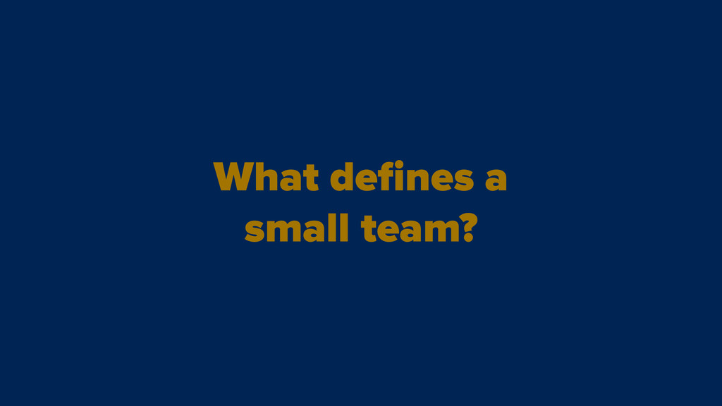What defines a small team?