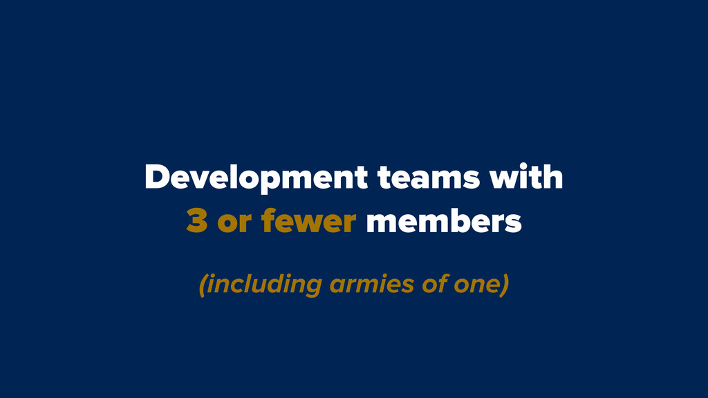 Development teams with 3 or fewer members (incl...