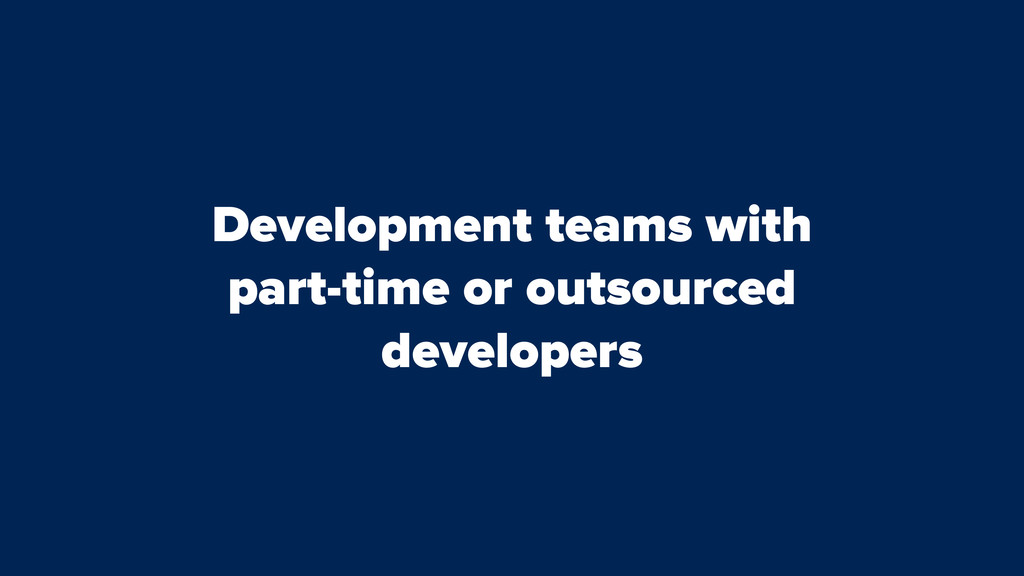 Development teams with part-time or outsourced ...