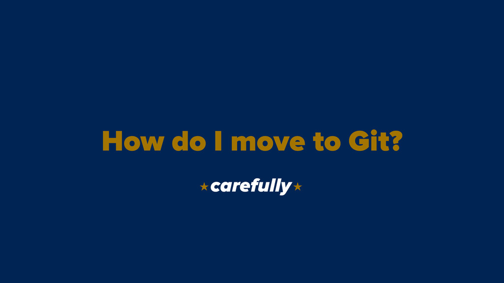 How do I move to Git? carefully