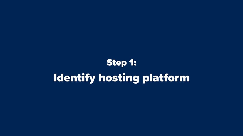 Step 1: Identify hosting platform