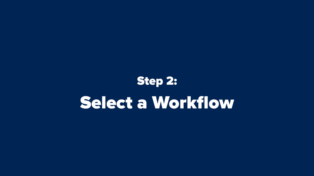 Step 2: Select a Workflow