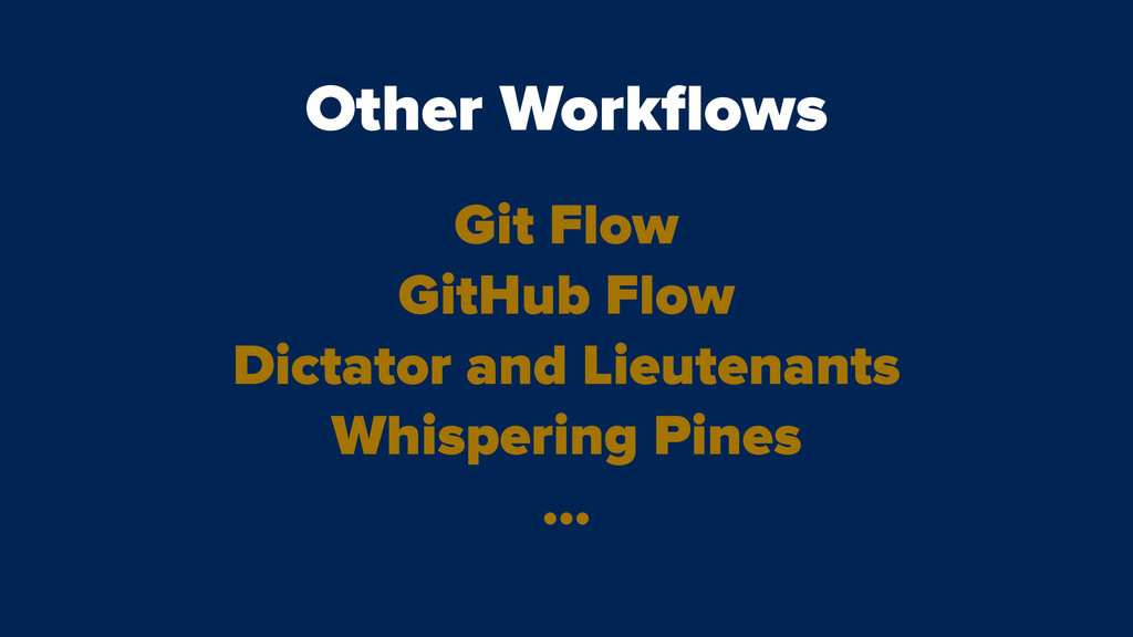 Other Workflows Git Flow GitHub Flow Dictator an...