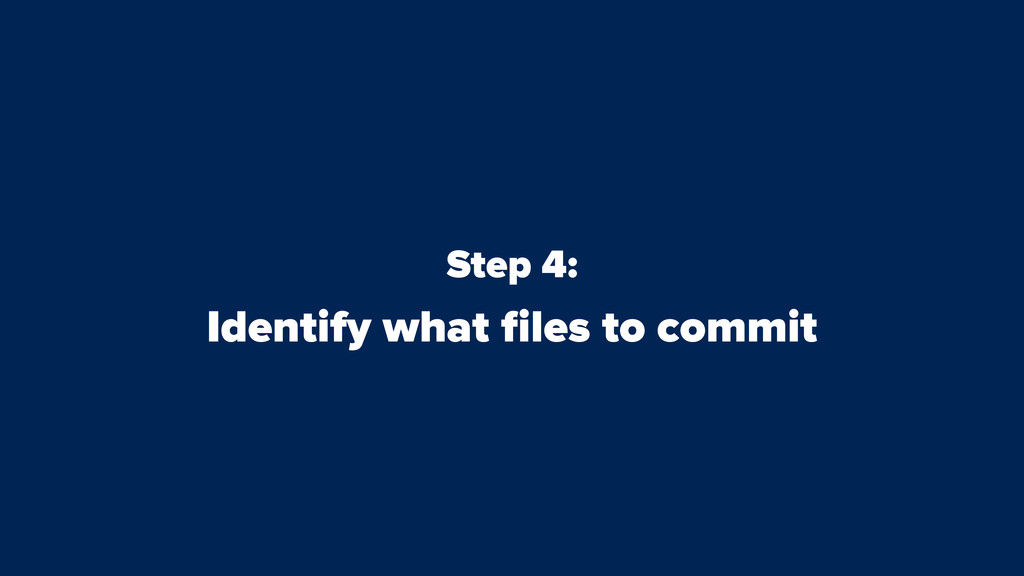 Step 4: Identify what files to commit