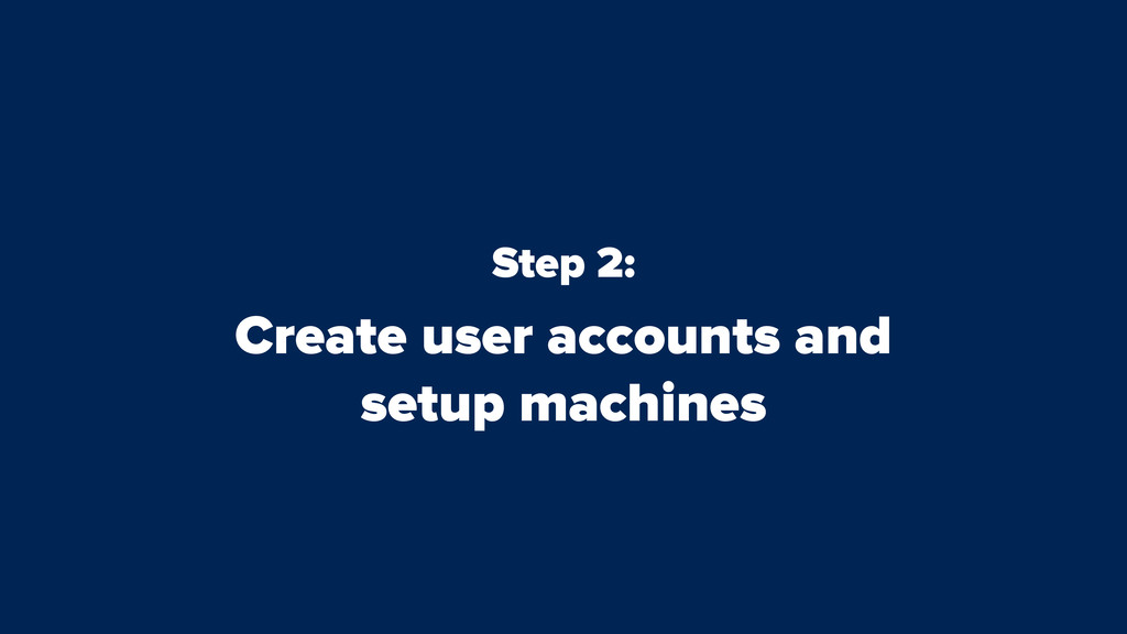 Step 2: Create user accounts and setup machines