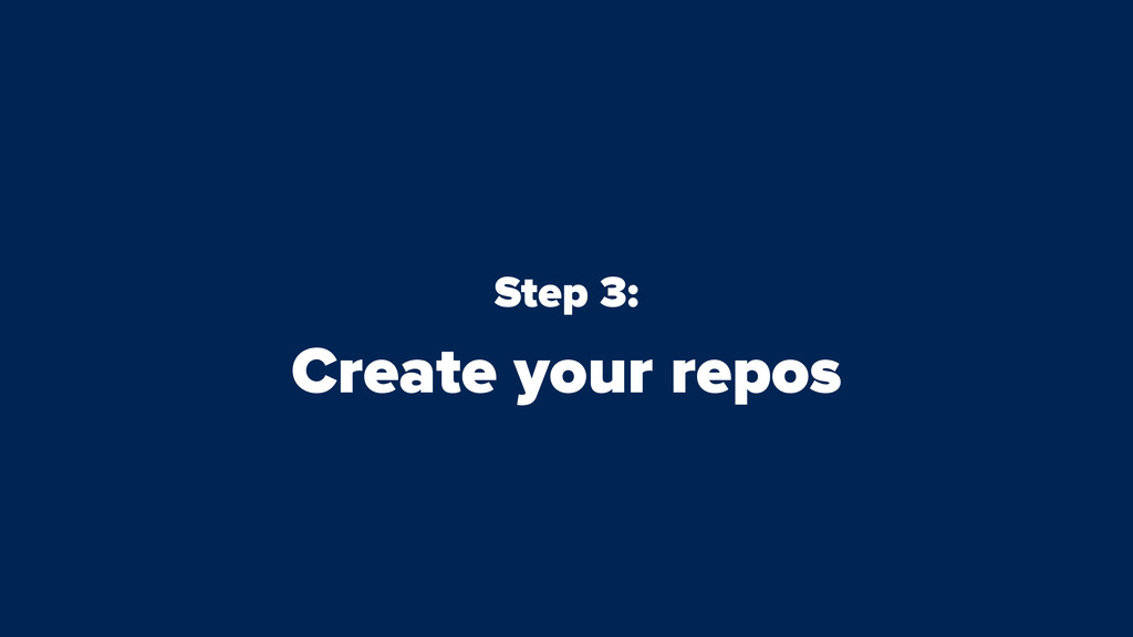 Step 3: Create your repos
