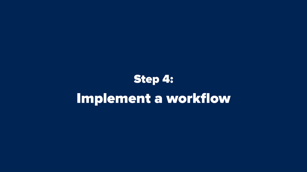Step 4: Implement a workflow
