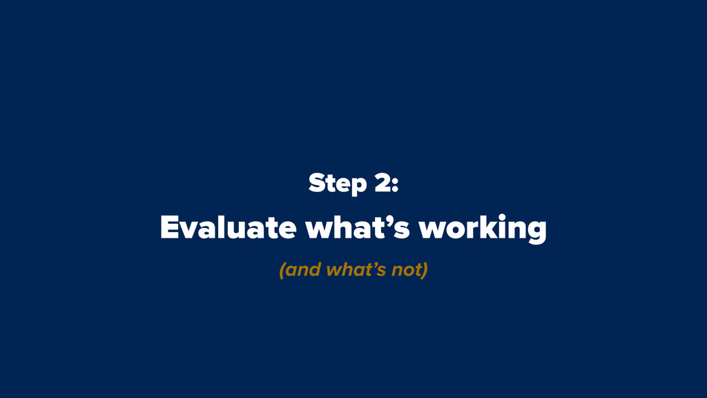 Step 2: Evaluate what's working (and what's not)