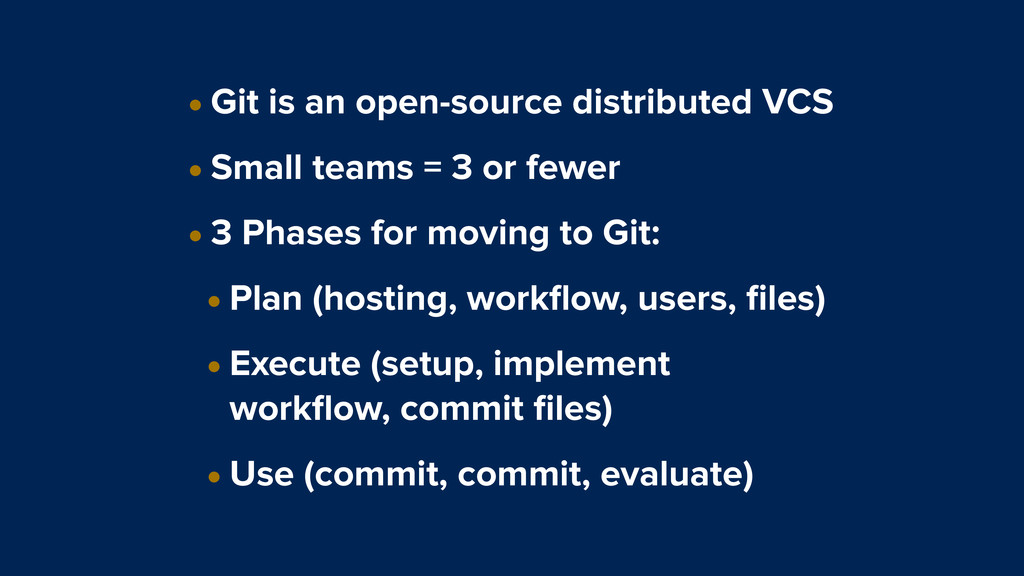 • Git is an open-source distributed VCS • Small...