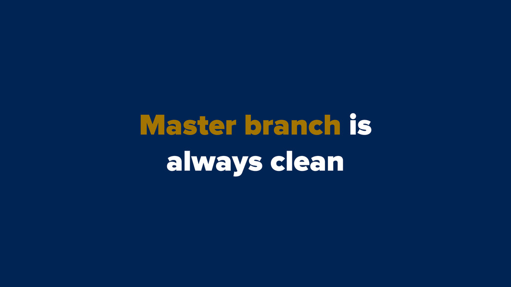Master branch is always clean