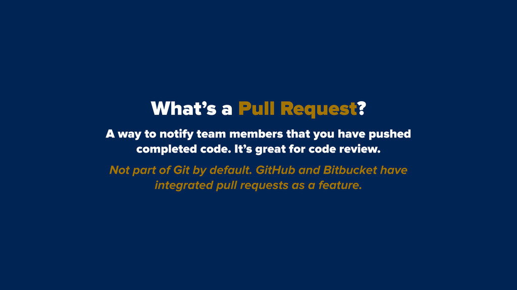 What's a Pull Request? A way to notify team mem...