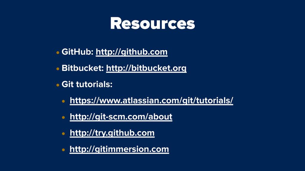 Resources • GitHub: http://github.com • Bitbuck...