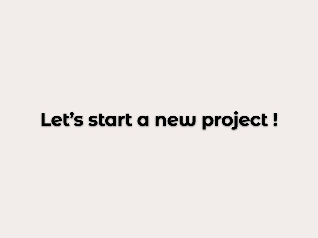 Let's start a new project !