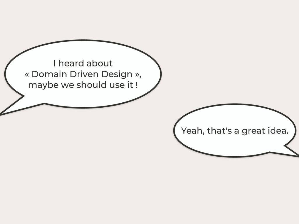 I heard about « Domain Driven Design », maybe w...