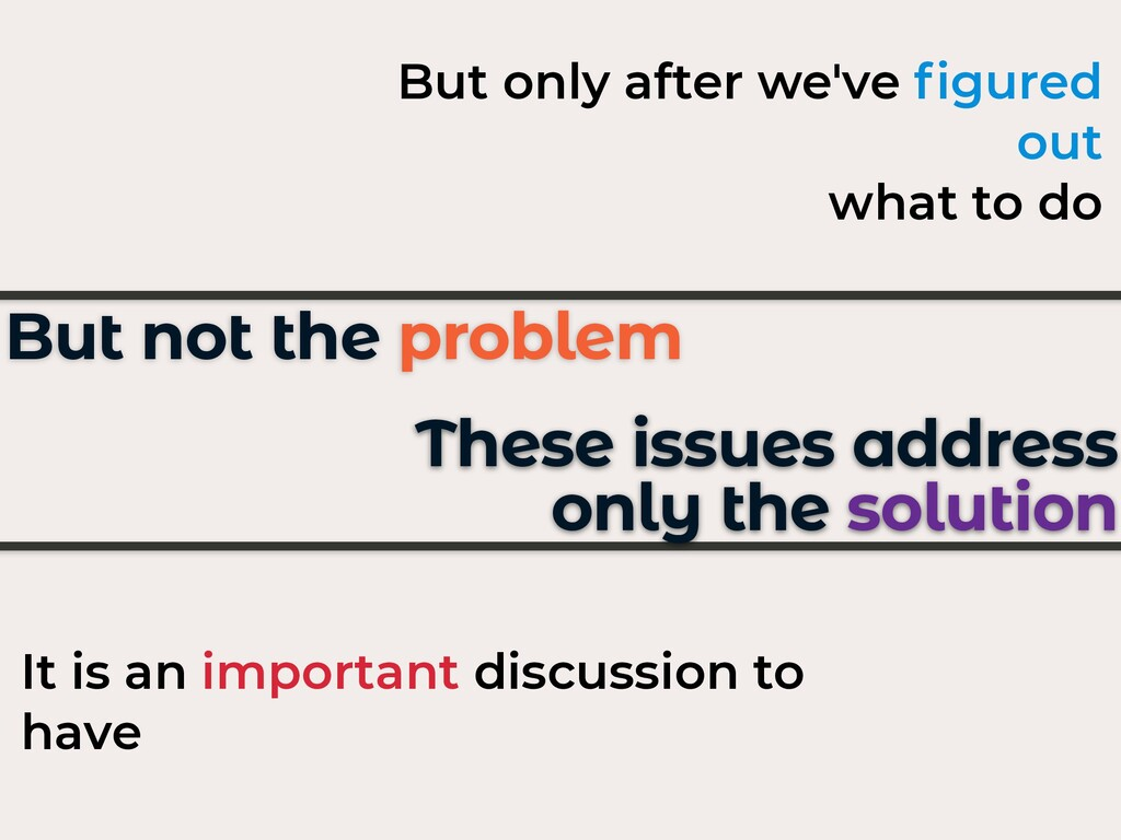 These issues address only the solution It is an...