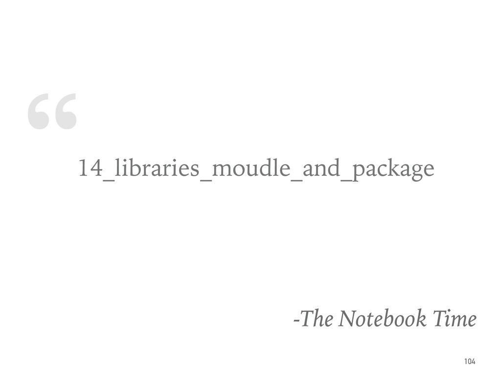 """ 14_libraries_moudle_and_package -The Notebook..."