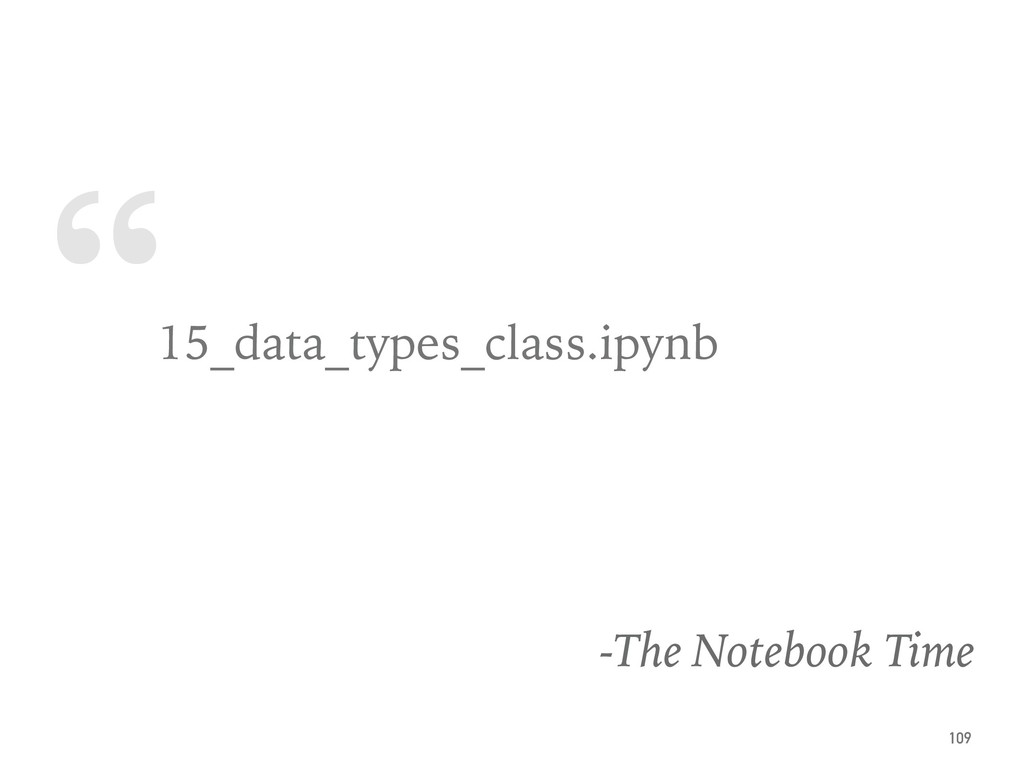 """ 15_data_types_class.ipynb -The Notebook Time ..."