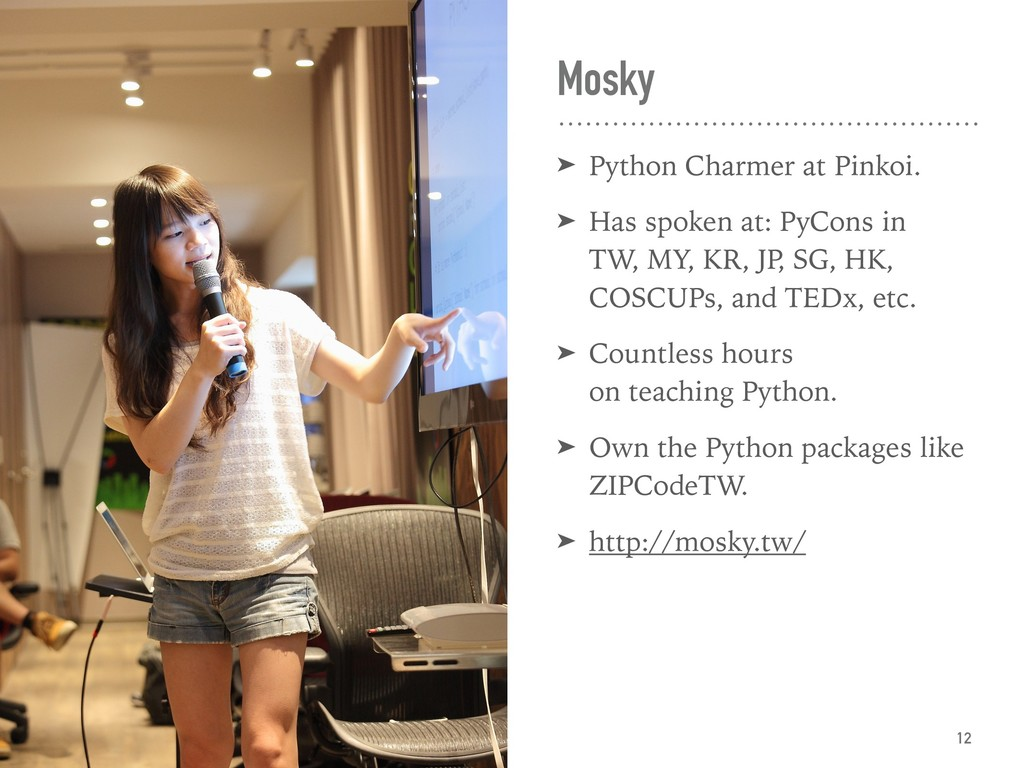 Mosky ➤ Python Charmer at Pinkoi. ➤ Has spoken ...