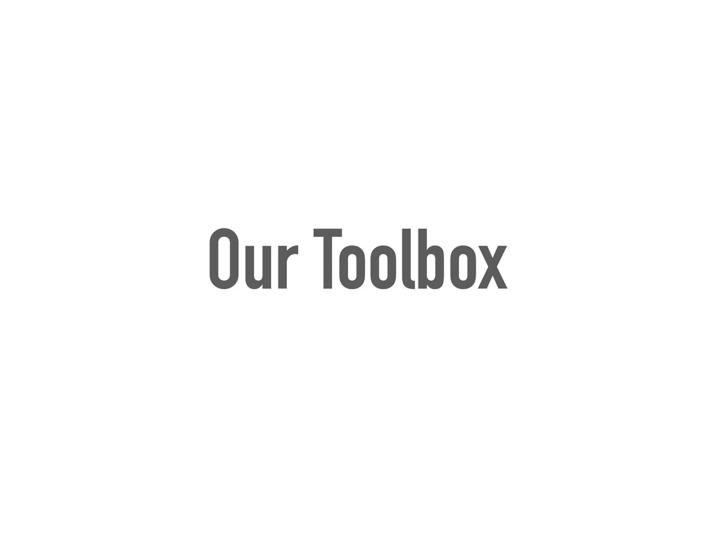 Our Toolbox
