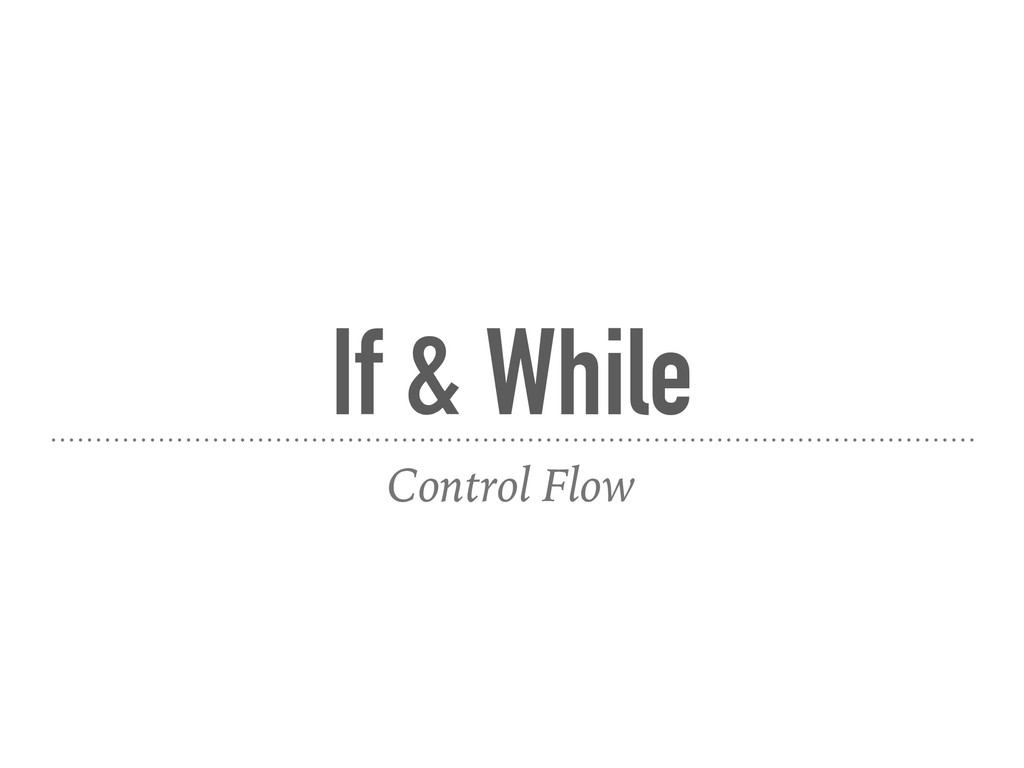 If & While Control Flow