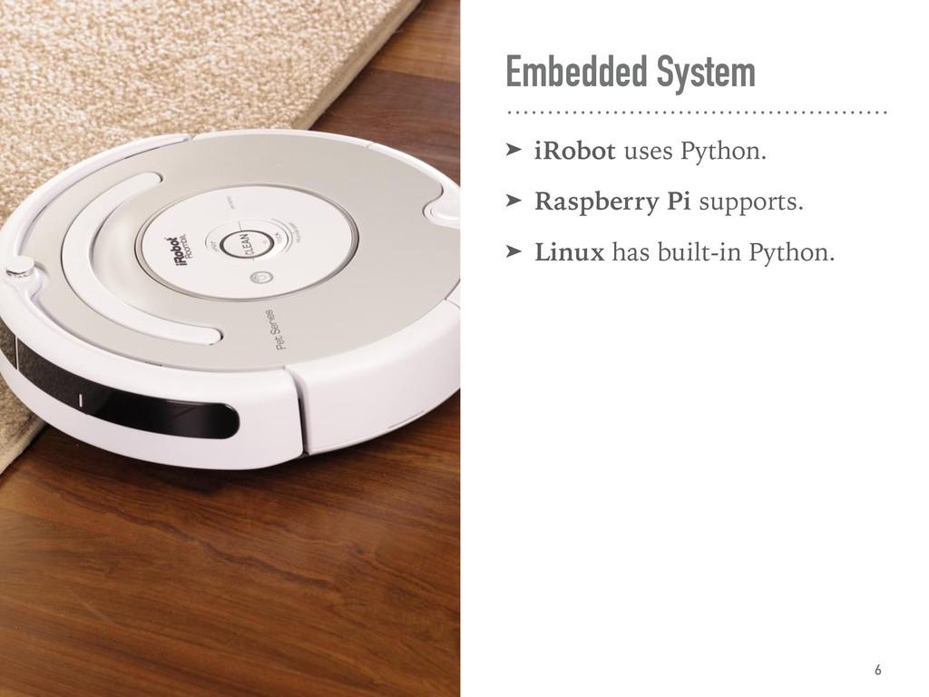 Embedded System ➤ iRobot uses Python. ➤ Raspber...