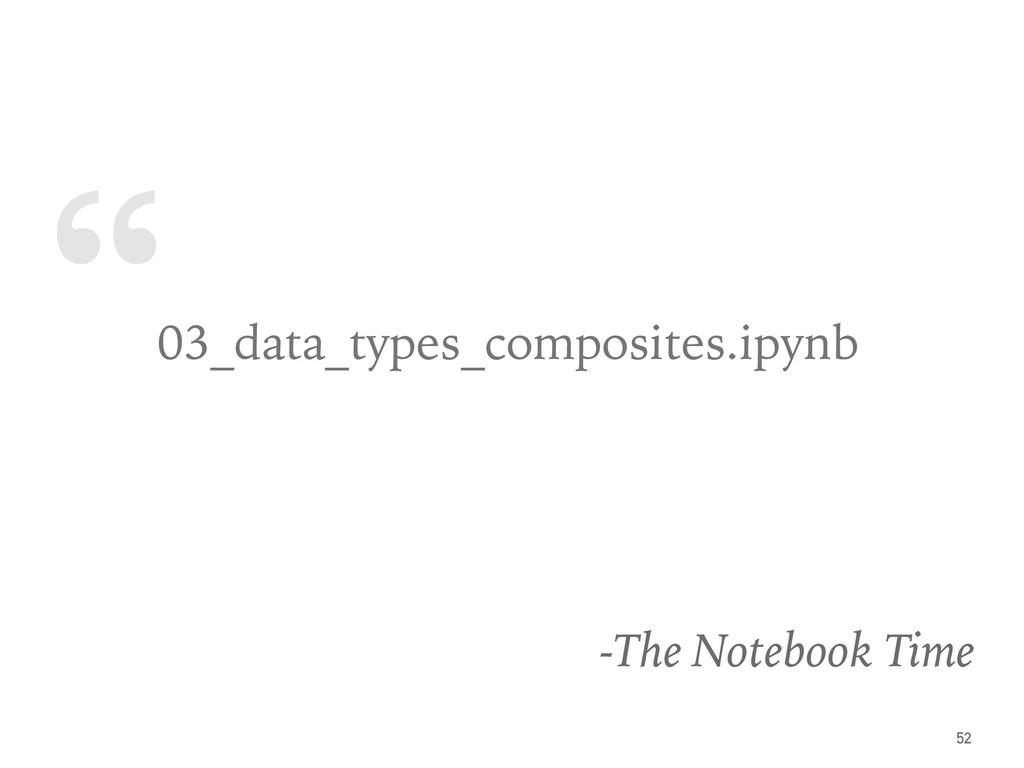 """ 03_data_types_composites.ipynb -The Notebook ..."