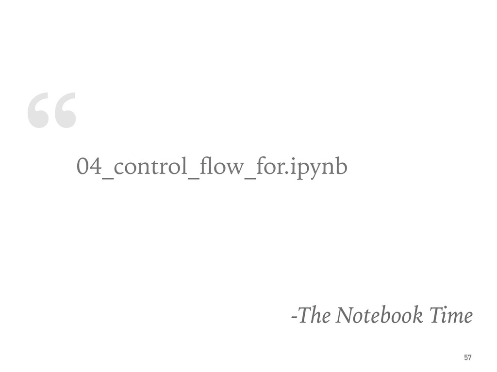 """ 04_control_flow_for.ipynb -The Notebook Time 57"