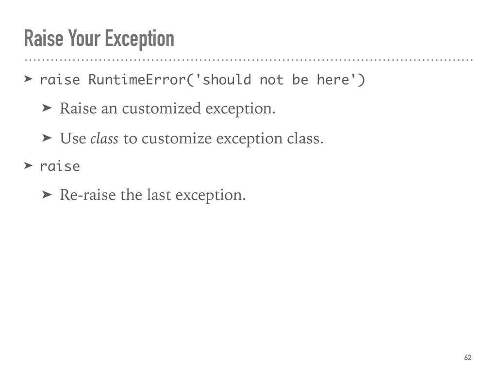 Raise Your Exception ➤ raise RuntimeError('shou...