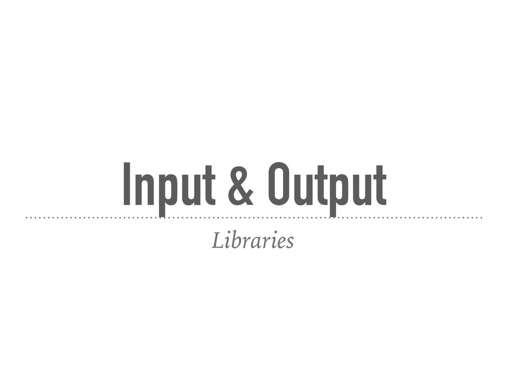 Input & Output Libraries