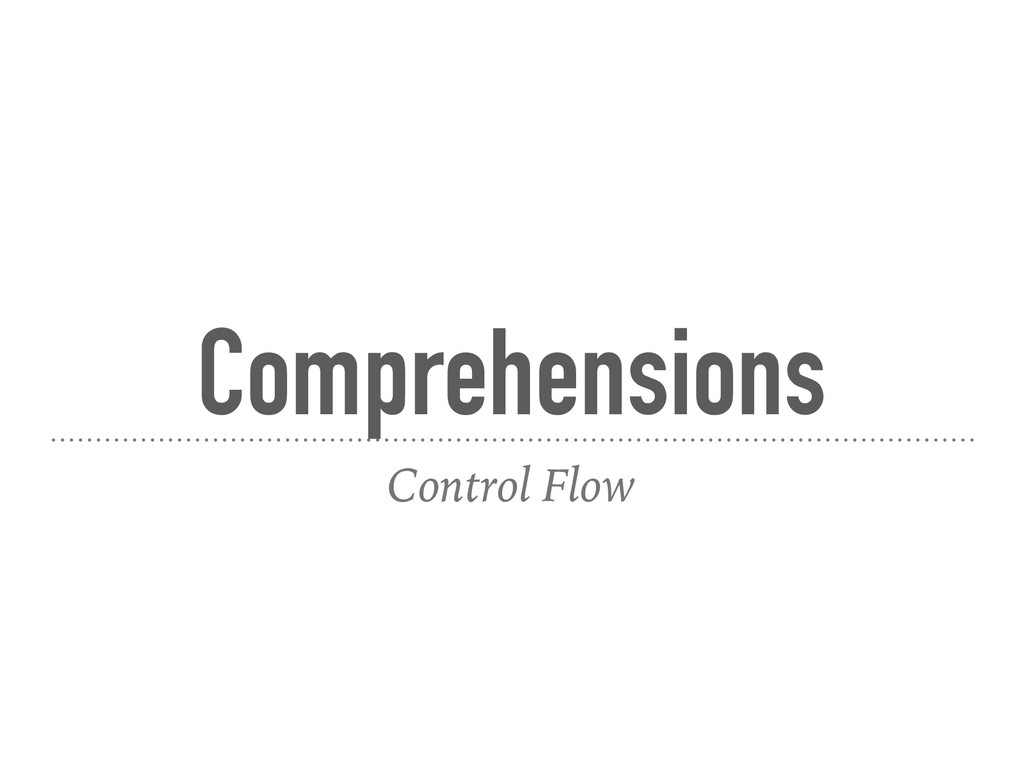 Comprehensions Control Flow