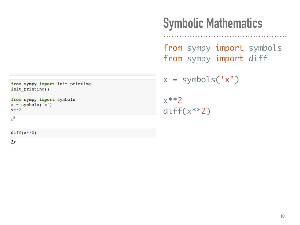 Symbolic Mathematics from sympy import symbols ...