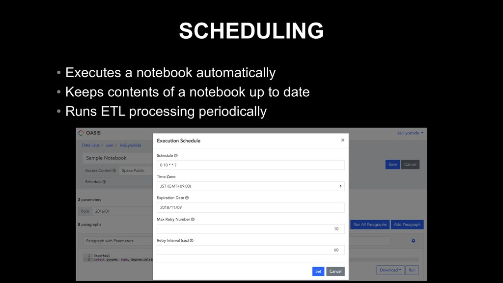 SCHEDULING • Executes a notebook automatically ...