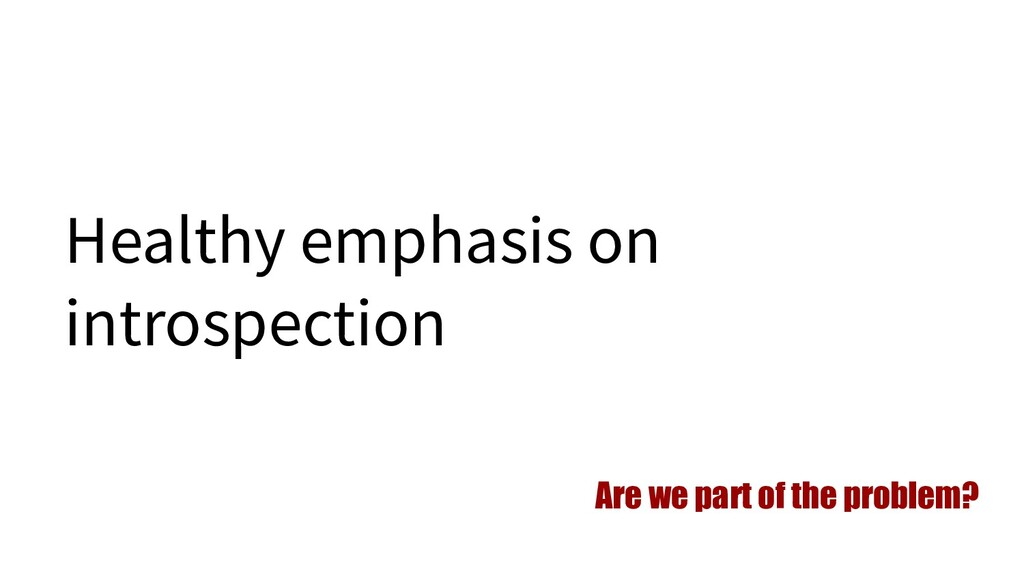 Healthy emphasis on introspection Are we part o...