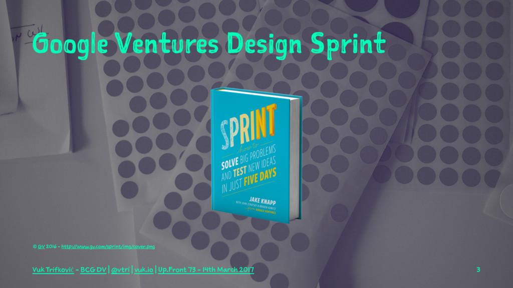 Google Ventures Design Sprint © GV 2016 - http:...