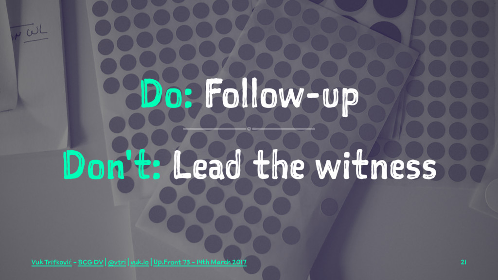 Do: Follow-up Don't: Lead the witness Vuk Trifk...