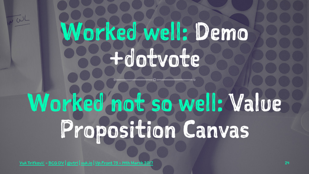 Worked well: Demo +dotvote Worked not so well: ...