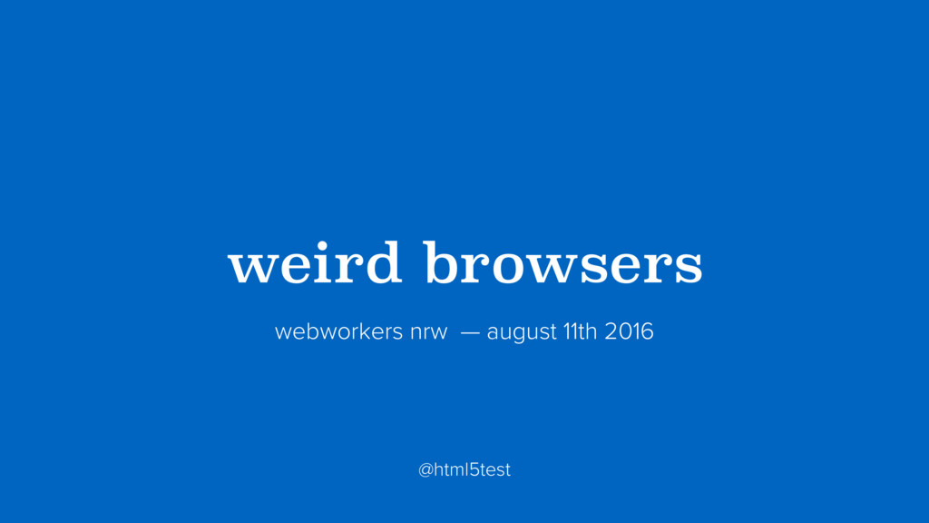 ?weird browsers? webworkers nrw — august 11th 2...