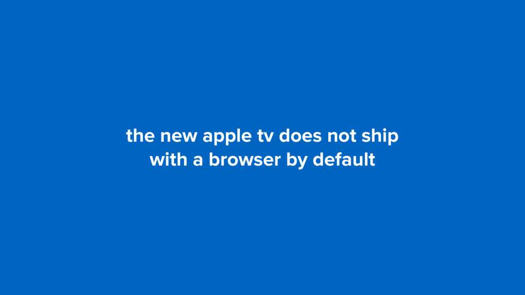 the new apple tv does not ship  with a browser...