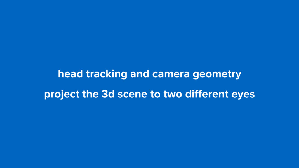 head tracking and camera geometry project the 3...