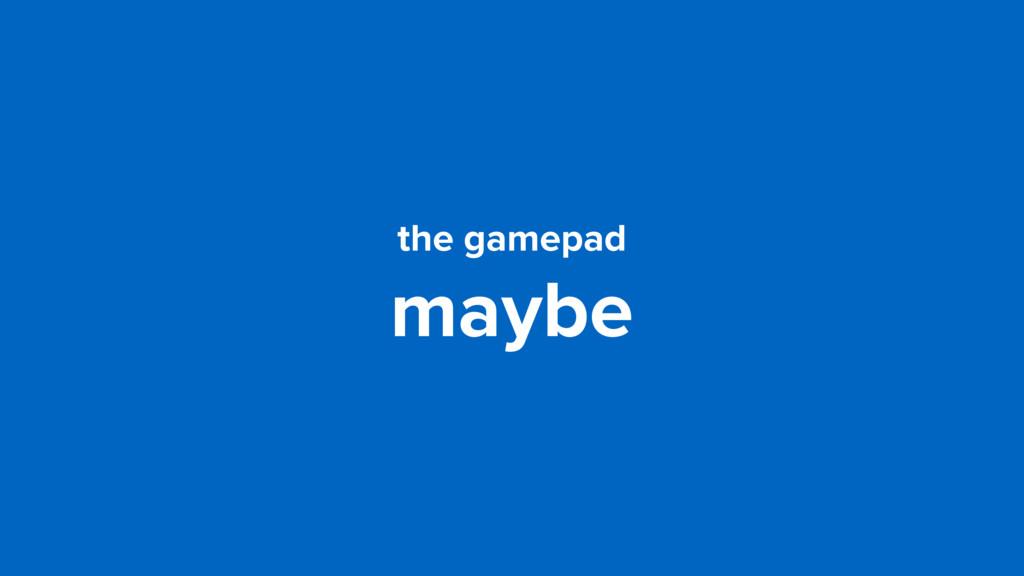 the gamepad maybe