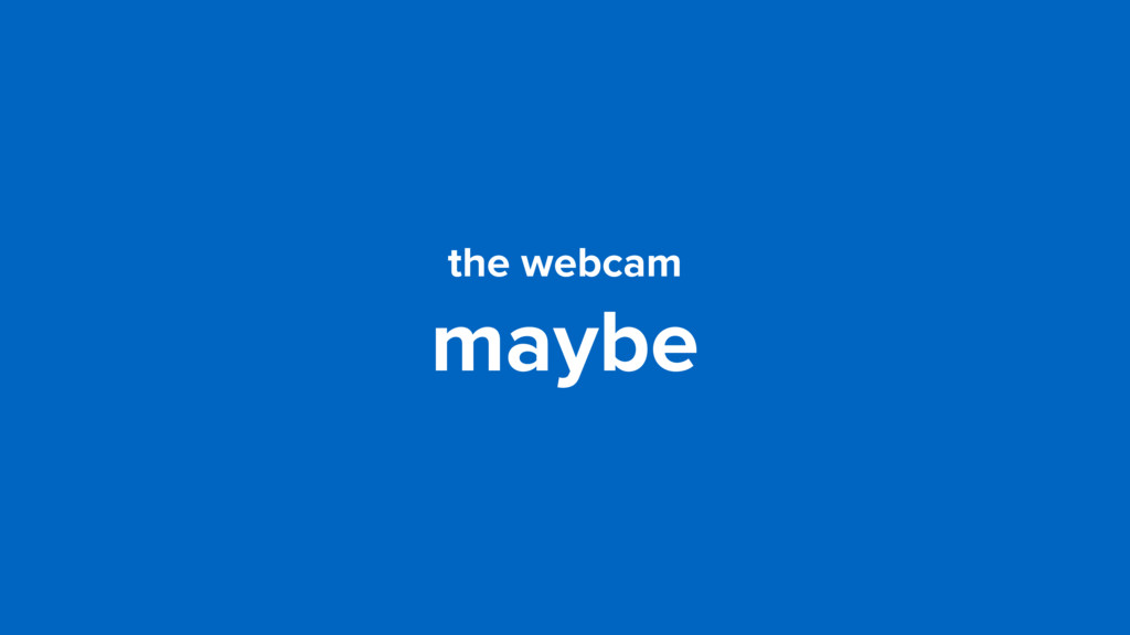 the webcam maybe
